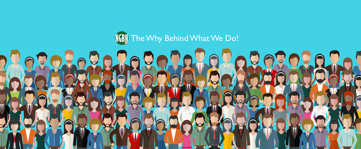 NGBN The Why Behind What We Do